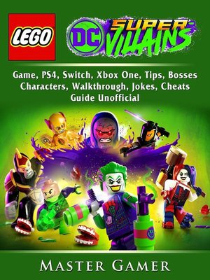 cover image of Lego DC Super Villains Game, PS4, Switch, Xbox One, Tips, Bosses, Characters, Walkthrough, Jokes, Cheats, Guide Unofficial